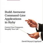 Build Awesome Command-Line Applications in Ruby